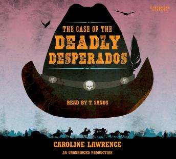 Case of the Deadly Desperados: Western Mysteries, Book One, Caroline Lawrence