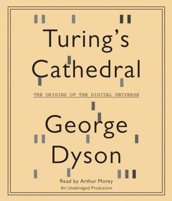 Download Turing's Cathedral: The Origins of the Digital Universe by George Dyson
