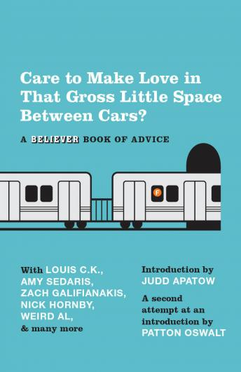 Care To Make Love In That Gross Little Space Between Cars?: A Believer Book of Advice, The Believer