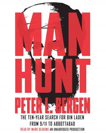 Manhunt: The Ten-Year Search for Bin Laden--from 9/11 to Abbottabad, Peter L. Bergen