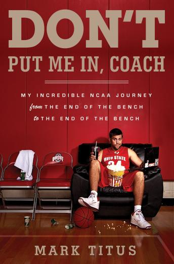 Download Don't Put Me In, Coach: My Incredible NCAA Journey from the End of the Bench to the End of the Bench by Mark Titus