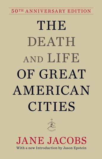 Death and Life of Great American Cities: 50th Anniversary Edition, Jane Jacobs