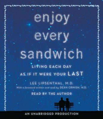 Enjoy Every Sandwich: Living Each Day as If It Were Your Last, Lee Lipsenthal