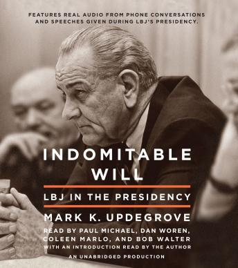 Indomitable Will: LBJ in the Presidency, Mark Updegrove