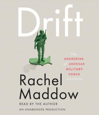 Drift: The Unmooring of American Military Power, Rachel Maddow