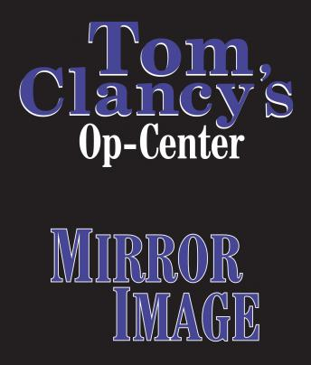 Tom Clancy's Op-Center #2: Mirror Image, Steve Pieczenik, Jeff Rovin, Tom Clancy