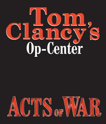 Tom Clancy's Op-Center #4: Acts of War, Steve Pieczenik, Jeff Rovin, Tom Clancy