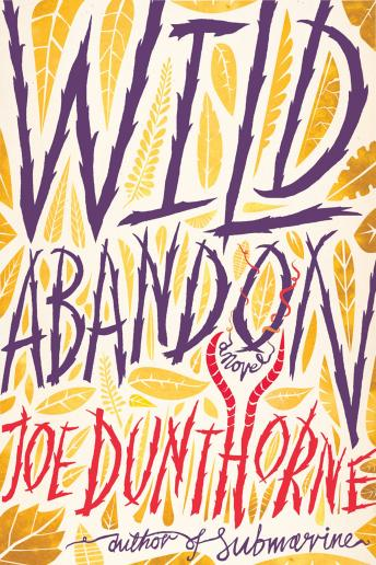 Wild Abandon: A Novel, Joe Dunthorne