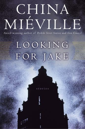 Looking for Jake: Stories, China Miéville