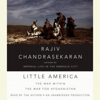 Little America: The War Within the War for Afghanistan, Rajiv Chandrasekaran