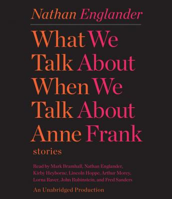 What We Talk About When We Talk About Anne Frank: Stories, Nathan Englander