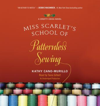 Miss Scarlet's School of Patternless Sewing: A Crafty Chica Novel, Kathy Cano-Murillo