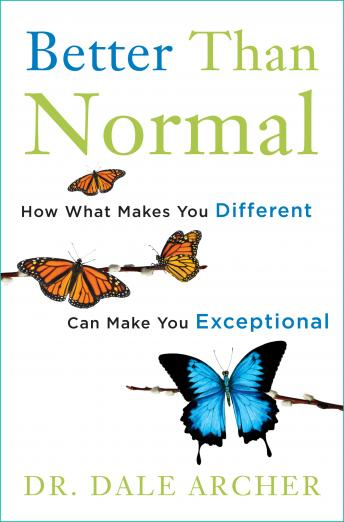 Better Than Normal: How What Makes You Different Can Make You Exceptional, Md Dale Archer