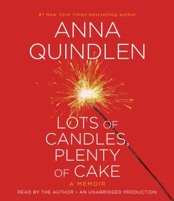 Lots of Candles, Plenty of Cake: A Memoir of a Woman's Life, Anna Quindlen