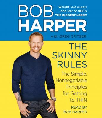 Skinny Rules: The Simple, Nonnegotiable Principles for Getting to Thin, Greg Critser, Bob Harper