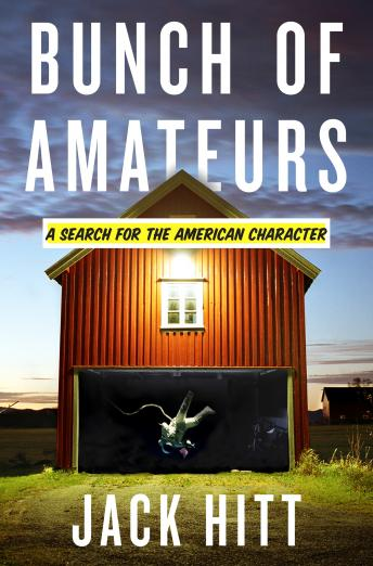 Bunch of Amateurs: A Search for the American Character, Jack Hitt
