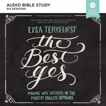 The Best Yes: Bible Study Source: Making Wise Decisions in the Midst of Endless Demands