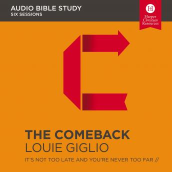 The Comeback: Audio Bible Studies: It's Not Too Late and You're Never Too Far