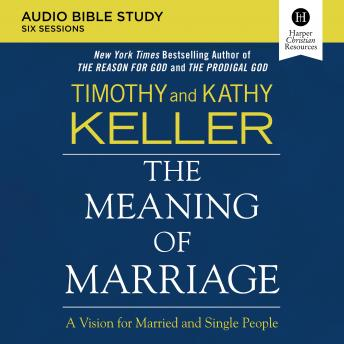 The Meaning of Marriage Audio Study: A Vision for Married and Single People