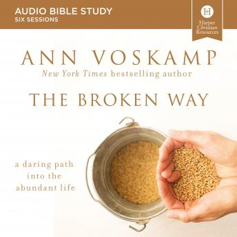 The Broken Way Audio Study: A Daring Path into the Abundant Life