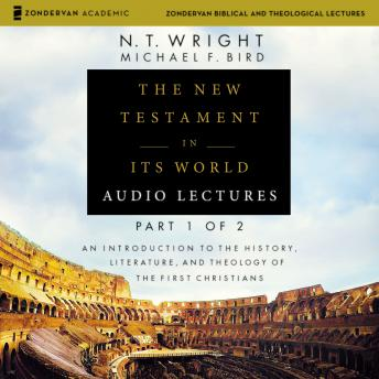 The New Testament in Its World: Audio Lectures, Part 1 of 2: An Introduction to the History, Literature, and Theology of the First Christians