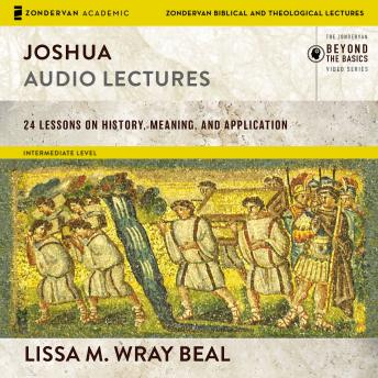 Joshua: Audio Lectures: 24 Lessons on History, Meaning, and Application, Lissa Wray Beal