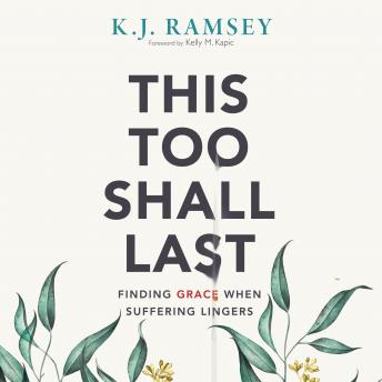 This Too Shall Last: Finding Grace When Suffering Lingers, K.J. Ramsey