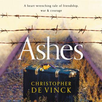 Ashes: A WW2 historical fiction inspired by true events. A story of friendship, war and courage