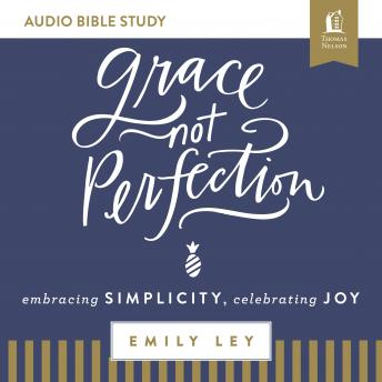 Grace, Not Perfection: Audio Bible Studies: Embracing Simplicity, Celebrating Joy