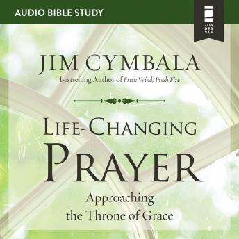Life-Changing Prayer: Audio Bible Studies: Approaching the Throne of Grace