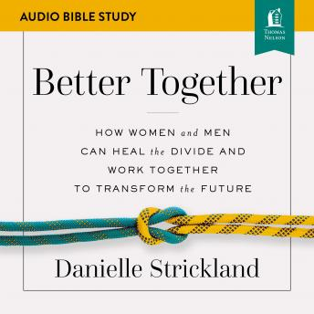 Better Together: Audio Bible Studies: Navigating the Strategic Intersection of Gender Relationships