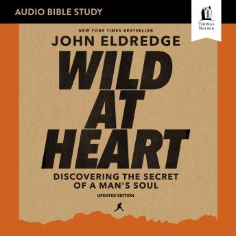 Wild at Heart Updated: Audio Bible Studies: Discovering the Secret of a Man's Soul