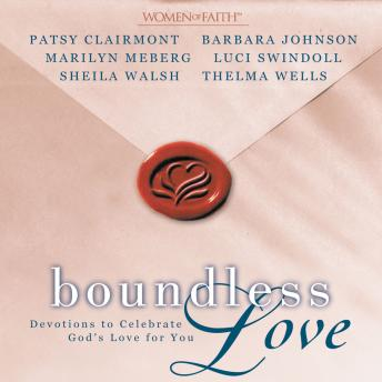 Boundless Love: Devotions to Celebrate God's Love for You, Luci Swindoll, Marilyn Meberg, Patsy Clairmont, Thelma Wells, Barbara Johnson, Sheila Walsh
