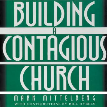Building a Contagious Church: Revolutionizing the Way We View and Do Evangelism, Mark Mittelberg, Bill Hybels