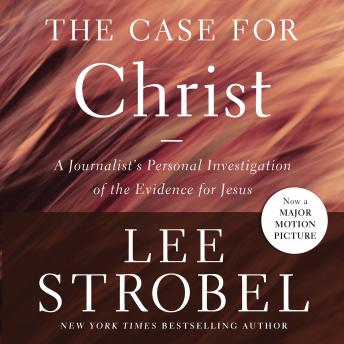 Case for Christ: A Journalist's Personal Investigation of the Evidence for Jesus, Lee Strobel