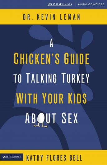 Chicken's Guide to Talking Turkey with Your Kids About Sex, Kevin Leman, Kathy Flores Bell