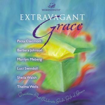 Extravagant Grace: Devotions That Celebrate God's Gift of Grace, Luci Swindoll, Thelma Wells, Sheila Walsh