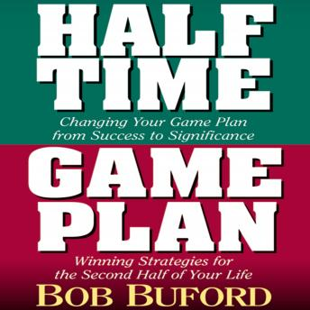 Halftime and Game Plan: Changing Your Game Plan from Success to Significance/Winning Strategies for the 2nd Half of Your Life, Bob P. Buford, Dick Fredricks