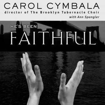 He's Been Faithful: Trusting God to Do What Only He Can Do, Carol Cymbala, Ann Spangler