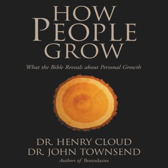 How People Grow: What the Bible Reveals about Personal Growth, Henry Cloud, Dr. John Townsend