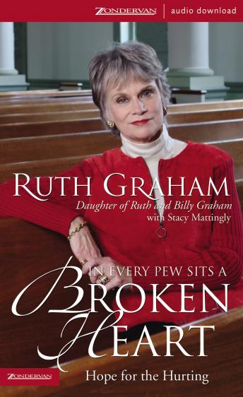 In Every Pew Sits a Broken Heart: Hope for Every Believer, Ruth Graham, Stacy Mattingly