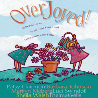 Overjoyed!: Devotions to Tickle Your Fancy and Strengthen Your Faith, Marilyn Meberg, Patsy Clairmont, Barbara Johnson