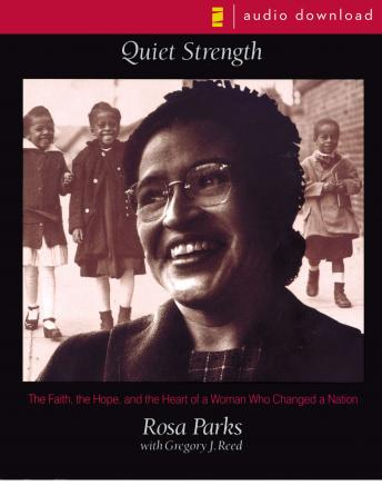 Quiet Strength: The Faith, the Hope and the Heart of a Woman Who Changed a Nation, Gregory J. Reed, Rosa Parks
