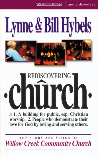 Rediscovering Church: The Story and Vision of Willow Creek Community Church, Lynne Hybels, Bill Hybels