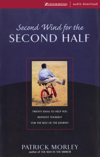 Second Wind for the Second Half: Twenty Ideas to Help You Reinvent Yourself for the Rest of the Journey, Patrick Morley