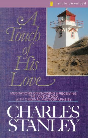 Touch of His Love: Meditations on Knowing and Receiving the Love of God, Charles Stanley