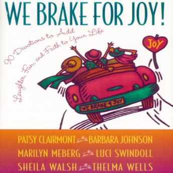 We Brake for Joy!: Devotions to Add Laughter, Fun, and Faith to Your Life, Marilyn Meberg, Patsy Clairmont, Barbara Johnson