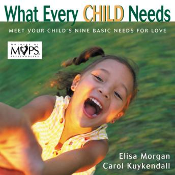 What Every Child Needs: Getting to the Heart of Mothering, Carol Kuykendall, Elisa Morgan