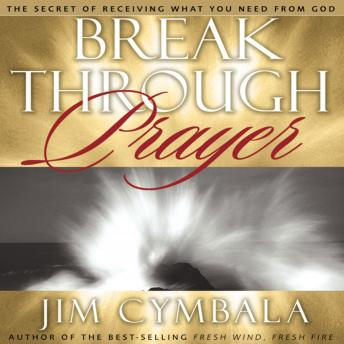 Breakthrough Prayer: The Secret of Receiving What You Need from God, Larry Black, Jim Cymbala