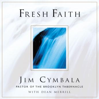 Fresh Faith: What Happens When Real Faith Ignites God's People, Jim Cymbala